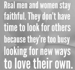 Real men and women stay faithful.