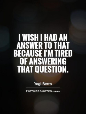 Question Quotes Answer Quotes Yogi Berra Quotes
