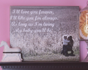 will Love you Forever I will Like you for Always – Daughter Quote