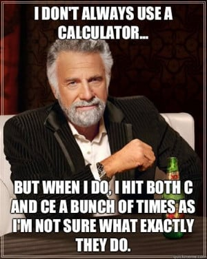 Dos Equis man - I dont always use a Calculator But when I do I hit ...