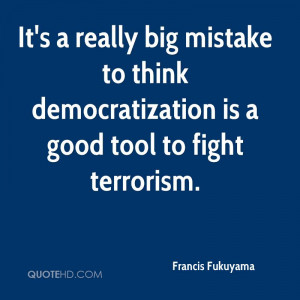 It's a really big mistake to think democratization is a good tool to ...