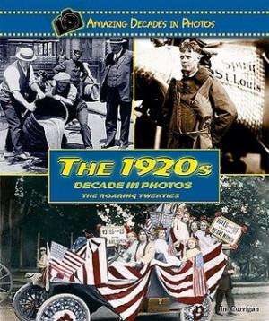 The 1920s Decade in Photos: The Roaring Twenties (Amazing Decades in ...