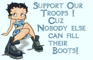 Support Our Troups! Cuz nobody else can fill their boots! - Betty Boop ...