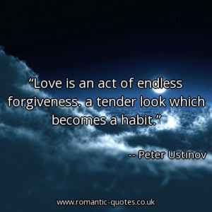 love-is-an-act-of-endless-forgiveness-a-tender-look-which-becomes-a ...