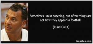 Sometimes I miss coaching, but often things are not how they appear in ...