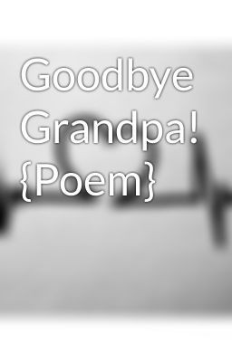2893273 256 k4be519b5 Goodbye Grandad Funeral Poems