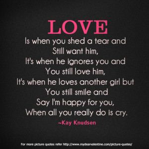 Love is when you shed a tear and still want him - Sayings with ...