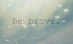 Brave: possessing or exhibiting courage or courageous endurance.