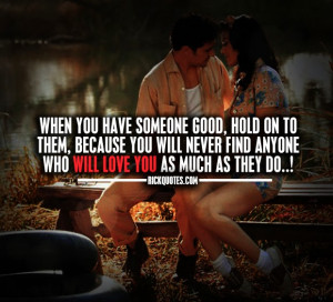 Love Quotes : When You Have Someone Good, Hold On To Them, Because You ...