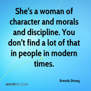 She's a woman of character and morals and discipline. You don't find a ...