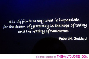difficult-to-say-what-is-impossible-robert-h-goddard-quotes-sayings ...