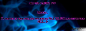 Are YOU a DEMON.. ???Because.,I'm trapped in your spell and you make ...