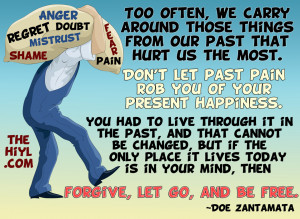 Too often, we carry around those things from our past that hurt us the ...