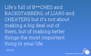 Life's full of B**CHES and BACKSTABBERS, of LIARS and CHEATERS but it ...