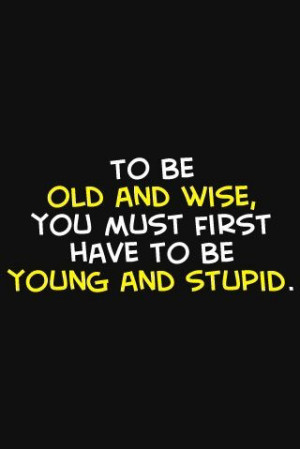 wise, poster, quote, quotes, schrift, super truee, to be old and wise ...