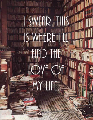 Swear This Is Where I'll Find The Love Of My Life - Book Quote