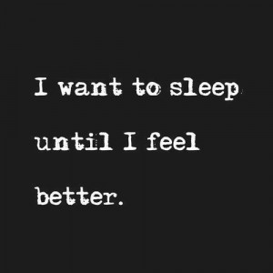 ... ://quotespictures.com/i-want-to-sleep-until-i-feel-better-life-quote