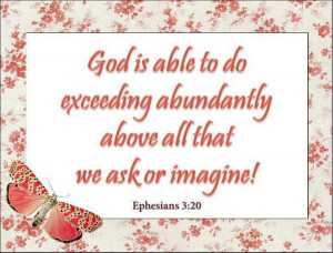 Ephesians 3:20 One of my favorite verses. I have found this to be so ...