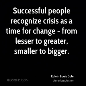 Successful people recognize crisis as a time for change - from lesser ...