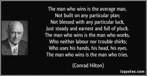The man who wins is the average man, Not built on any particular plan ...