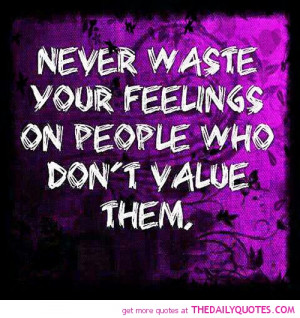 ... waste-your-feelings-people-dont-value-life-quotes-sayings-pictures.jpg