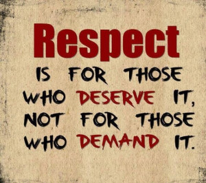 Respect Is For Those – Who Deserve It – Not For Those Who Demand ...