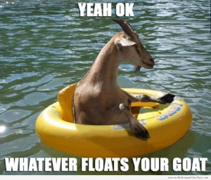 whatever-floats-your-goat.jpg
