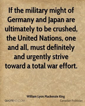 William Lyon Mackenzie King - If the military might of Germany and ...