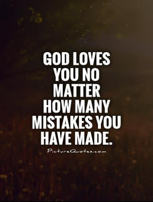 God Quotes Mistakes Quotes God Loves You Quotes