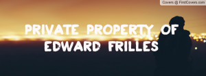 Private Property ofEdward Frilles Profile Facebook Covers