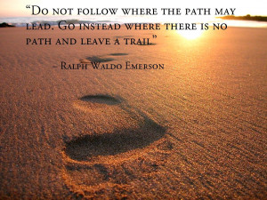 not-follow-where-the-path-may-lead.-Go-instead-where-there-is-no-path ...