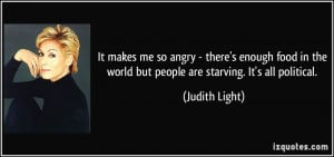 It makes me so angry - there's enough food in the world but people are ...