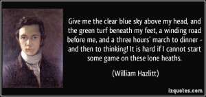 Give me the clear blue sky above my head, and the green turf beneath ...