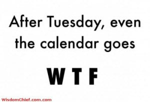 After TuesDay even The calendar Say WTF