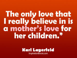 quotes the only love that i really believe in is a mother s love ...
