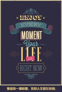 Enjoy every moment, your life is right now...