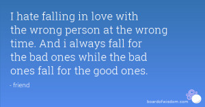 in love with the wrong person at the wrong time. And i always fall ...