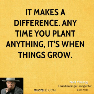 It makes a difference. Any time you plant anything, it's when things ...