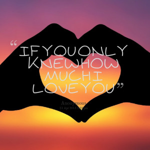 Quotes Picture: if you only knew how much i love you