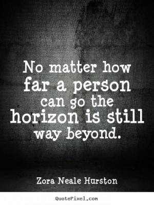 the horizon is still way beyond zora neale hurston more success quotes ...