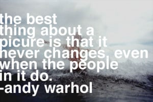 ... is that it never Changes even when the People in it do - Change Quote
