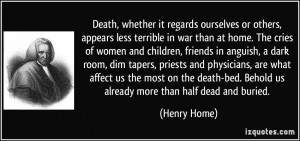 Death, whether it regards ourselves or others, appears less terrible ...