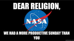 dear-religion-we-had-a-more-productive-sunday-than-you-nasa.jpeg