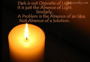 Dark Is Not Opposite Of Light~Problem Quote