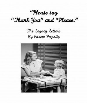 """Please say """"Thank You"""" and """"Please"""". From The Legacy Letters ..."""