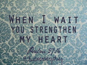 you strengthen my heart. Psalm 27:16 @christovereverything christ god ...