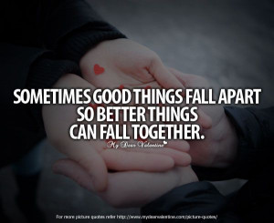 ... of a good man | Deep Love Quotes - Sometimes good things fall apart