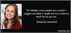 The holidays stress people out so much. I suggest you keep it simple ...
