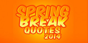 Spring Break Quotes and Sayings