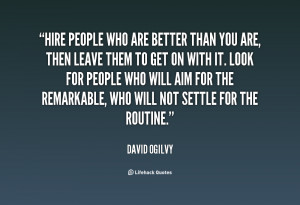quote-David-Ogilvy-hire-people-who-are-better-than-you-2805.png